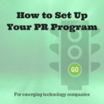 PR Starter Kit: How to set up your PR program for emerging technologies