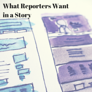 What Reporters Want in a Story